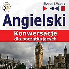 Konwersacje dla poczatkujacych - Angielski (Sluchaj & Ucz sie) Audiobook by Dorota Guzik Narrated by  Maybe Theatre Company