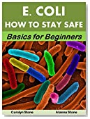 E. coli: How to Stay Safe: Basics for Beginners (Health Matters Book 51)