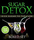 Sugar Detox: KICK Sugar To The Curb (Boxed Set): Sugar Free Recipes and Bust Sugar Cravings with this Diet Plan