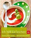 Ich helf Dir kochen: Das Grundkochbuch von Hedwig Maria Stuber Ausgabe (2012)