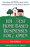 101 Best Home-Based Businesses for Women, 3rd Edition: Everything You Need to Know About Getting Started on the Road to Success (For Fun & Profit) (0761528172) by Priscilla Huff
