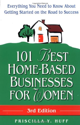 101 Best Home-Based Businesses for Women, 3rd Edition: Everything You Need to Know About Getting Started on the Road to Success (For Fun & Profit)101 Best Home-Based Businesses for Women, 3rd Edition: Everything You Need to Know About Getting Started on the Road to Success (For Fun & Profit)