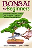 Bonsai for Beginners Book: Your Daily Guide for Bonsai Tree Care, Selection, Growing, Tools and Fundamental Bonsai Basics