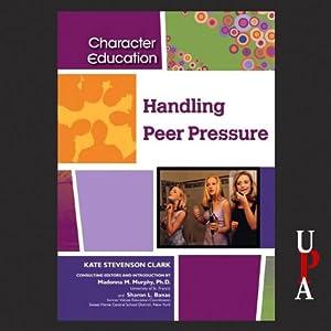 Handling Peer Pressure | [Kate Stevenson Clark]
