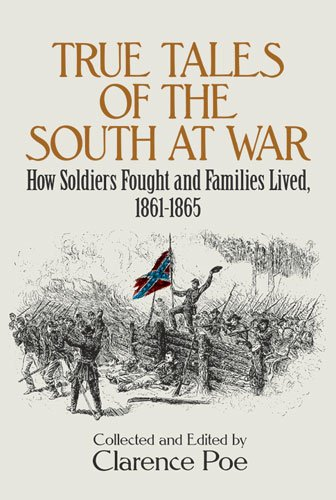 True Tales of the South at War: How Soldiers Fought and Families Lived, 1861-1865: How Soldiers Fought and Families Lived, 1861-65 (Civil War)