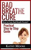Bad Breathe Cure: How to Cure Bad Breath Pronto: How to Cure Bad Breath