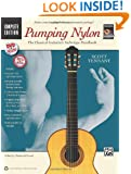 Pumping Nylon -- Complete (Book, DVD & CD) (National Guitar Workshop's Pumping Nylon)