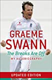 Graeme Swann Graeme Swann: The Breaks are Off - My Autobiography
