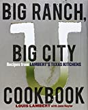 img - for Big Ranch, Big City Cookbook: Recipes from Lambert's Texas Kitchens by Lambert, Louis, Naylor, June (2011) Hardcover book / textbook / text book