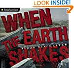 When the Earth Shakes: Earthquakes, V...