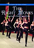 The Right Moves: Preparing for Dance Competitions (The Curtain Call Library of Dance)