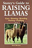 Storey's Guide to Raising Llamas: Care/Showing/Breeding/Packing/Profiting