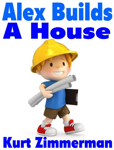 Free Kindle Book : Alex Builds a House (a simple step-by-step explanation for kids)