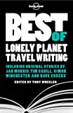 Lonely Planet The Best of Lonely Planet Travel Writing (Travel Literature)
