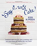 Edd Kimber Say It With Cake: Celebrate with Over 80 Cakes, Puddings, Pies and More from the original Boy Who Bakes Winner of BBC2's Great British Bake Off