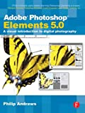 Philip Andrews Adobe Photoshop Elements 5.0: A visual introduction to digital photography