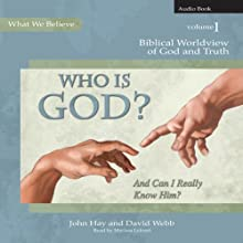Who Is God? (And Can I Really Know Him?): Biblical Worldview of God and Truth (What We Believe, Volume 1) (       UNABRIDGED) by John Hay, David Webb Narrated by Marissa Leinart