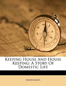 Keeping House And Story Domestic Life Anonymous