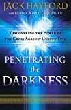 Penetrating the Darkness: Discovering the Power of the Cross Against Unseen Evil (0800794532) by Hayford, Jack