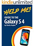 Help Me! Guide to the Galaxy S4: Step-by-Step User Guide for Samsung's Fourth Generation Galaxy