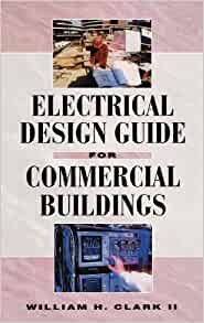 Electrical Design Guide For Commercial Buildings By William H Clark