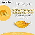 achtsam sprechen, achtsam zuhören: Die Kunst der bewussten Kommunikation | Thich Nhat Hanh