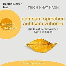 achtsam sprechen, achtsam zuhören: Die Kunst der bewussten Kommunikation (       gekürzt) von Thich Nhat Hanh Gesprochen von: Herbert Schäfer