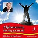 Alphatraining: Der Weg zur Freiheit Hörbuch von Nikolaus B. Enkelmann Gesprochen von: Nikolaus B. Enkelmann