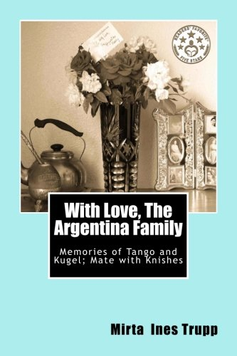 Book: With Love, The Argentina Family - Memories of Tango and Kugel; Mate with Knishes by Mirta Ines Trupp