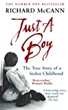Richard McCann Just A Boy: The True Story Of A Stolen Childhood