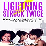 Lightning Struck Twice: When It's Time to Let Go of the One or Ones You Love | Shawntae Sawyer