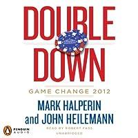 Double Down: Game Change 2012 (       UNABRIDGED) by Mark Halperin, John Heilemann Narrated by Robert Fass