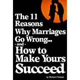 The 11 Reasons Why Marriages Go Wrong and How to Make Yours Succeed ~ Richard Chesser