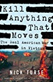 Kill Anything That Moves: The Real American War in Vietnam by Turse, Nick (1st (first) Edition) [Hardcover(2013)]