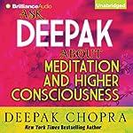 Ask Deepak About Meditation & Higher Consciousness   Deepak Chopra