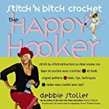 Debbie Stoller Stitch 'n Bitch Crochet: The Happy Hooker by Stoller, Debbie (2006)
