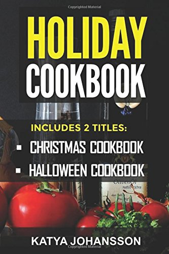 Holiday Cookbook: 2 Titles: Christmas Cookbook, Halloween Cookbook (Holiday Recipes,Holiday Cookbooks) by Katya Johansson