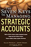img - for The Seven Keys to Managing Strategic Accounts book / textbook / text book