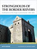 Strongholds of the Border Reivers: Fortifications of the Anglo-Scottish Border 1296-1603 (Fortress)