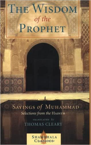 The Wisdom of the Prophet: The Sayings of Muhammad written by Thomas Cleary