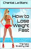 How to Lose Weight Fast:  The New Svelthy Diet
