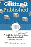Getting It Published, 2nd Edition: A Guide for Scholars and Anyone Else Serious about Serious Books (Chicago Guides to Writing, Editing and Publishing)