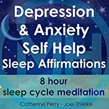 Depression & Anxiety Self Help Sleep Affirmations: 8 Hour Sleep Cycle Meditation Discours Auteur(s) : Joel Thielke, Catherine Perry Narrateur(s) : Catherine Perry