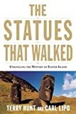 img - for by Hunt, Terry, Lipo, Carl The Statues that Walked: Unraveling the Mystery of Easter Island (2012) Paperback book / textbook / text book