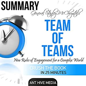 General Stanley McChrystal's Team of Teams: New Rules of Engagement for a Complex World Summary Audiobook