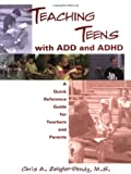 Teaching Teens with ADD and ADHD: A Quick Reference Guide for Teachers and Parents (1890627208) by Chris A. Zeigler Dendy