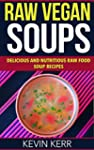 Raw Vegan Soups: Delicious and Nutrit...