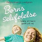 Børns selvfølelse: hjælp dit barn godt på vej | Petra Krantz Lindgren