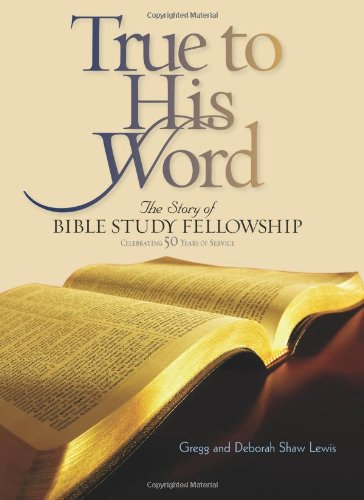 True to His Word: The Story of Bible Study Fellowship BSF