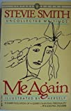 Me again: Uncollected writings of Stevie Smith ; illustrated by herself ; edited by Jack Barbera & William McBrien with a preface by James MacGibbon (0394713621) by Smith, Stevie